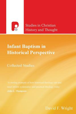 Infant Baptism in Historical Perspective: Collected Studies - Wright, David F