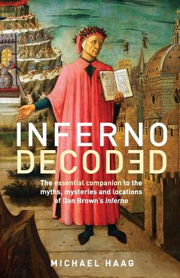 Inferno Decoded: The essential companion to the myths, mysteries and locations of Dan Brown's Inferno - Haag, Michael