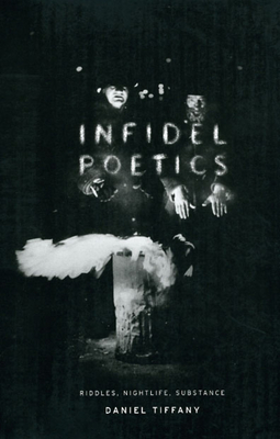 Infidel Poetics: Riddles, Nightlife, Substance - Tiffany, Daniel