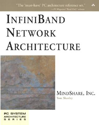 Infiniband Network Architecture - Mindshare Inc, and Shanley, Tom