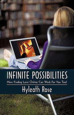 Infinite Possibilities: How Finding Love Online Can Work for You Too! - Hyleath Rose, Rose