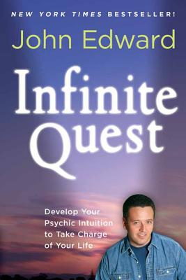 Infinite Quest: Develop Your Psychic Intuition to Take Charge of Your Life - Edward, John