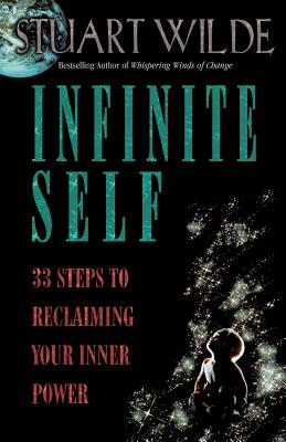 Infinite Self: 33 Steps to Reclaiming Your Inner Power - Wilde, Stuart