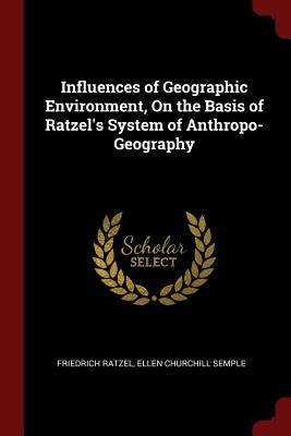 Influences of Geographic Environment, on the Basis of Ratzel's System of Anthropo-Geography - Ratzel, Friedrich