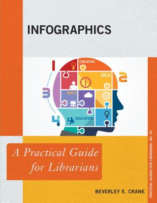 Infographics: A Practical Guide for Librarians - Crane, Beverley E