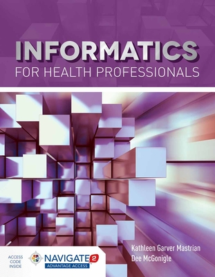Informatics for Health Professionals [with Access Code] - Mastrian, Kathleen, and McGonigle, Dee, PhD, RN, CNE, Faan