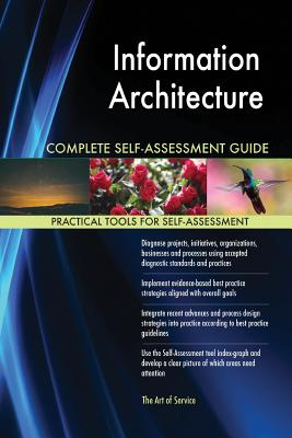 Information Architecture Complete Self-Assessment Guide - Blokdyk, Gerardus