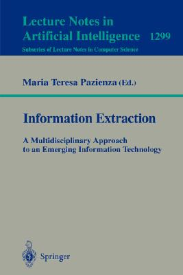 Information Extraction: A Multidisciplinary Approach to an Emerging Information Technology - Pazienza, Maria T (Editor)