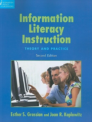 Information Literacy Instruction: Theory and Practice - Grassian, Esther S, and Kaplowitz, Joan R