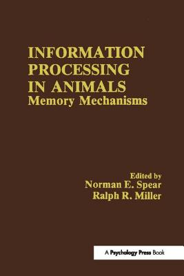 Information Processing in Animals: Memory Mechanisms - Spear, N. E. (Editor)