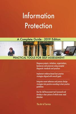 Information Protection A Complete Guide - 2019 Edition - Blokdyk, Gerardus