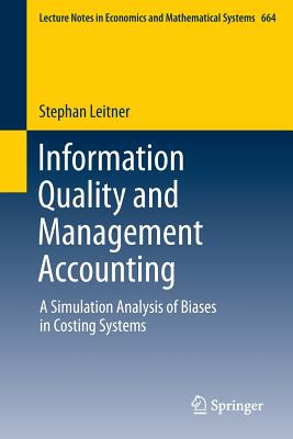 Information Quality and Management Accounting: A Simulation Analysis of Biases in Costing Systems - Leitner, Stephan
