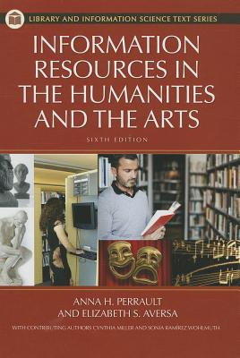 Information Resources in the Humanities and the Arts - Perrault, Anna, and Aversa, Elizabeth, and Wohlmuth, Sonia