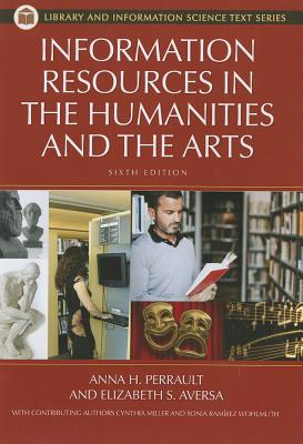 Information Resources in the Humanities and the Arts - Aversa, Elizabeth, and Perrault, Anna, and Wohlmuth, Sonia Ramirez