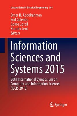 Information Sciences and Systems 2015: 30th International Symposium on Computer and Information Sciences (Iscis 2015) - Abdelrahman, Omer H (Editor), and Gelenbe, Erol (Editor), and Gorbil, Gokce (Editor)