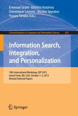 Information Search, Integration, and Personalization: 10th International Workshop, Isip 2015, Grand Forks, ND, USA, October 1-2, 2015, Revised Selected Papers - Grant, Emanuel (Editor)