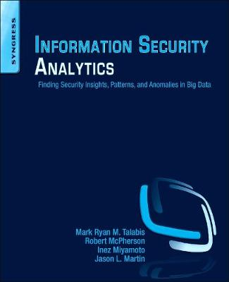Information Security Analytics: Finding Security Insights, Patterns, and Anomalies in Big Data - Talabis, Mark, and McPherson, Robert, and Miyamoto, Inez