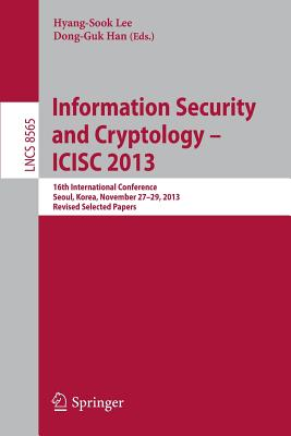 Information Security and Cryptology -- Icisc 2013: 16th International Conference, Seoul, Korea, November 27-29, 2013, Revised Selected Papers - Lee, Hyang-Sook (Editor)