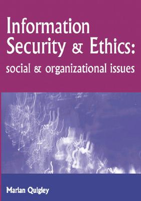 Information Security and Ethics: Social and Organizational Issues - Quigley