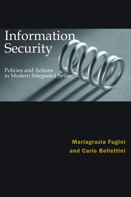 Information Security Policies and Actions in Modern Integrated Systems - Fugini, Maria G (Editor)