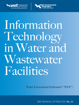 Information Technology in Water and Wastewater Utilities, Wef Mop 33 - Water Environment Federation