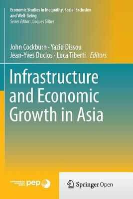 Infrastructure and Economic Growth in Asia - Cockburn, John (Editor)