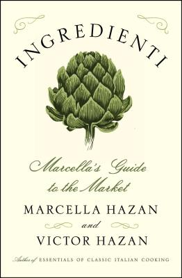 Ingredienti: Marcella's Guide to the Market - Hazan, Marcella, and Hazan, Victor