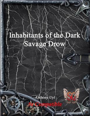 Inhabitants of the Dark: Savage Drow - Uyl, Anthony