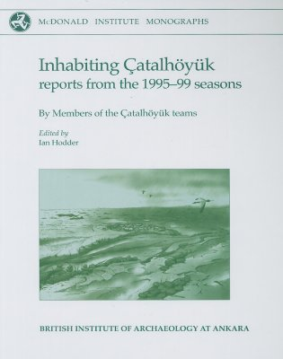 Inhabiting Catalhoyuk: Reports from the 1995-99 Seasons - Hodder, Ian (Editor)
