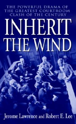 Inherit the Wind: The Powerful Drama of the Greatest Courtroom Clash of the Century - Lawrence, Jerome, and Lee, Robert E