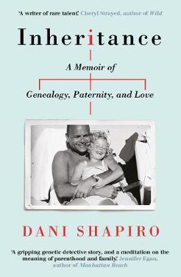 Inheritance: A Memoir of Genealogy, Paternity, and Love - Shapiro, Dani