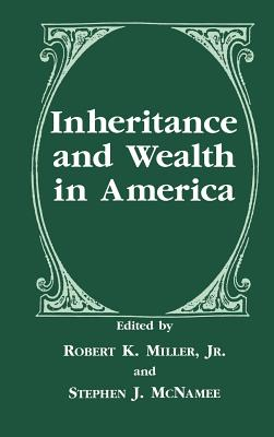 Inheritance and Wealth in America - Miller, Robert Keith (Editor), and McNamee, Stephen J (Editor)