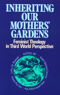 Inheriting Our Mothers' Gardens: Feminist Theology in Third World Perspective - Russell, Letty M (Editor), and Pui-LAN, Kwok (Editor), and Isasi-Diaz, Ada Maria (Editor)