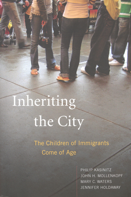 Inheriting the City: The Children of Immigrants Come of Age - Kasinitz, Philip, and Mollenkopf, John H, Mr., and Waters, Mary C