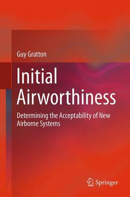 Initial Airworthiness: Determining the Acceptability of New Airborne Systems - Gratton, Guy