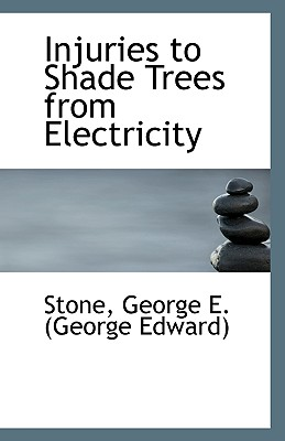 Injuries to Shade Trees from Electricity - George E (George Edward), Stone