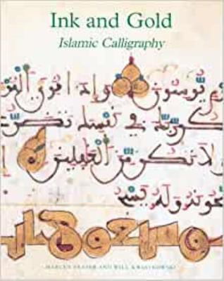 Ink and Gold: Islamic Calligraphy - Fraser, Marcus