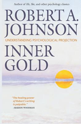 Inner Gold: Understanding Psychological Projection - Johnson, Robert a