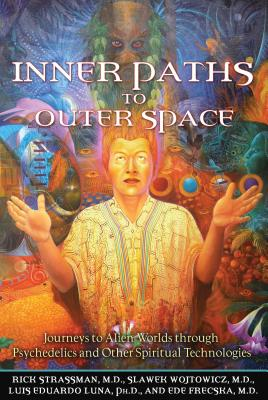 Inner Paths to Outer Space: Journeys to Alien Worlds Through Psychedelics and Other Spiritual Technologies - Strassman, Rick, and Wojtowicz, Slawek, and Luna, Luis Eduardo
