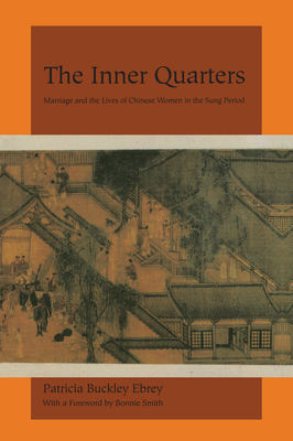Inner Quarters: Marriage & the Lives of Chinese Women in Sun - Ebrey, Patricia Buckley, and Smith, Bonnie, Professor (Foreword by)