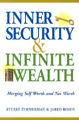 Inner Security & Infinite Wealth: Merging Self Worth and Net Worth - Zimmerman, Stuart, and Rosen, Jared