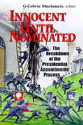 Innocent Until Nominated: The Breakdown of the Presidential Appointments Process - MacKenzie, G Calvin, Professor (Editor)