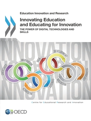 Innovating Education and Educating for Innovation: The Power of Digital Technologies and Skills - Organization for Economic Cooperation and Development (Editor)