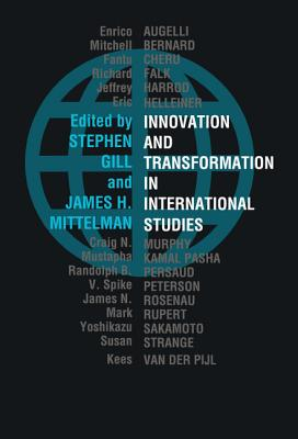 Innovation and Transformation in International Studies - Gill, Stephen (Editor), and Mittelman, James H (Editor)