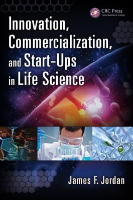 Innovation, Commercialization, and Start-Ups in Life Sciences - Jordan, James F