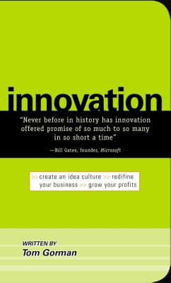 Innovation: Create an Idea Culture. Redefine Your Business. Grow Your Profits - Gorman, Tom