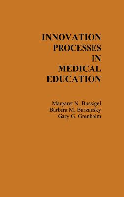 Innovation Processes in Medical Schools. - Bussigel, Margaret, and Barzansky, Barbara M, PhD, and Grenholm, Gary