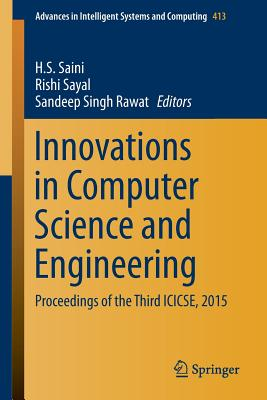Innovations in Computer Science and Engineering: Proceedings of the Third Icicse, 2015 - Saini, H S (Editor), and Sayal, Rishi (Editor), and Rawat, Sandeep (Editor)