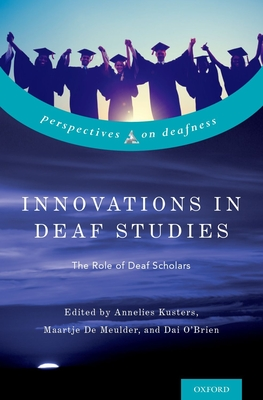 Innovations in Deaf Studies: The Role of Deaf Scholars - Kusters, Annelies (Editor), and De Meulder, Maartje (Editor), and OBrien, Dai (Editor)