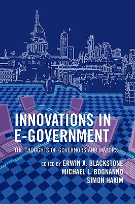 Innovations in E-Government: The Thoughts of Governors and Mayors - Hakim, Simon (Editor), and Blackstone, Erwin A (Editor), and Bognanno, Michael L (Editor)